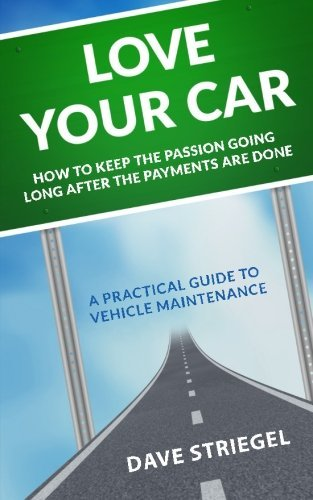 Love Your Car: How to keep the passion going long after the payments are done by Striegel Dave (2014-12-05) Paperback