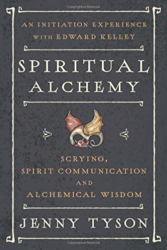Download Spiritual Alchemy: Scrying, Spirit Communication, and Alchemical Wisdom PDF