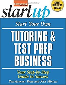 Start Your Own Tutoring and Test Prep Business: Your Step-By-Step Guide to Success (StartUp Series) by Entrepreneur Press (2009-10-01)