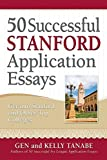 50 Successful Stanford Application Essays: Get into Stanford and Other Top Colleges