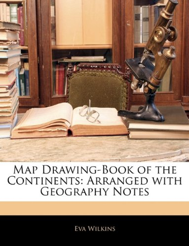Map Drawing-Book of the Continents: Arranged with Geography Notes