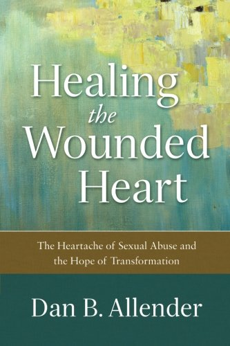 Healing the Wounded Heart: The Heartache of Sexual Abuse and the Hope of - Seattle Mall Outlet In Best