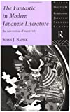 The Fantastic in Modern Japanese Literature: The Subversion of Modernity (Nissan Institute/Routledge Japanese Studies), Susan Napier, 0415124581