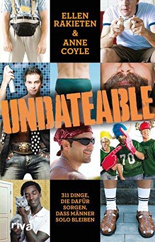 Undateable: 311 Dinge, die dafür sorgen, dass Männer solo bleiben