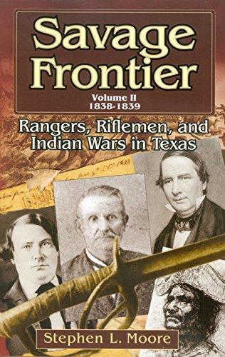 Savage Frontier, 1835-1837: Rangers, Riflemen, and Indian Wars in Texas (Volume 1)