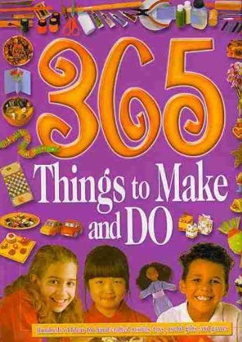 365 Things to Make and Do: Hundreds of Ideas for Hand-crafted Models, Toys, Useful Gifts, and Games