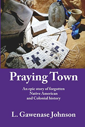 Praying Town: An epic story of forgotten Native American and Colonial history