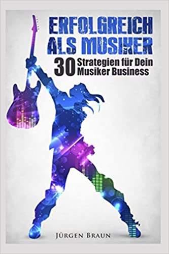Erfolgreich als Musiker: 30 Strategien für Dein Musiker-Business