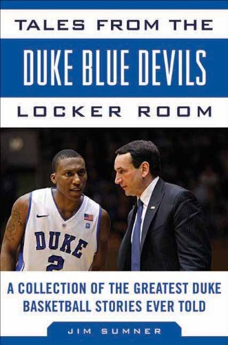 Duke Locker Room - By Jim Sumner Tales from the Duke Blue Devils Locker Room: A Collection of the Greatest Duke Basketball Stories Ev (1st First Edition) [Hardcover]
