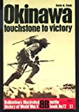 Okinawa: Touchstone to Victory (Ballantine's illustrated history of World War II. Battle book, no. 12)