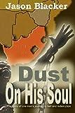 Dust on His Soul, Jason Blacker, 1463511744