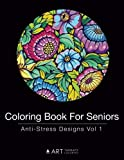 Coloring Book For Seniors: Anti-Stress Designs Vol 1 (Volume 1)