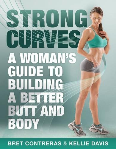 Strong Curves: A Woman's Guide to Building a Better Butt and Body (Butt Pictures)