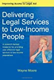 Delivering Legal Services to Low-Income People, Wayne Moore, 1453674055