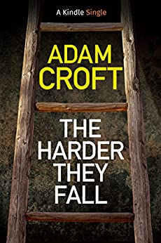 The Harder They Fall (Kindle Single) by [Croft, Adam]