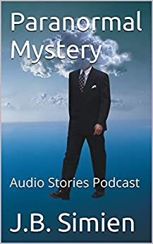 Paranormal Mystery: Audio Stories Podcast (Audio Stories with J.B. Simien Book 1) by [Simien, J.B.]