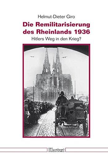 Die Remilitarisierung des Rheinlands 1936. Hitlers Weg in den Krieg (Düsseldorfer Schriften zur Neueren Landesgeschichte und zur Geschichte Nordrhein-Westfalens)