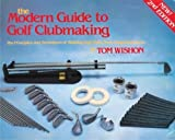 The Modern Guide to Golf Clubmaking by T. Wishon (1990-06-03)