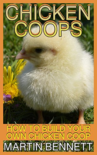 Download for free Chicken Coops: How to Build Your Own Chicken Coop:
