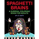 Spaghetti Brains: A Surreal Coloring Book For Adults