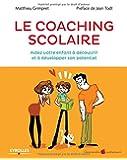 Le coaching scolaire: Aidez votre enfant à découvri et à développer son potentiel.