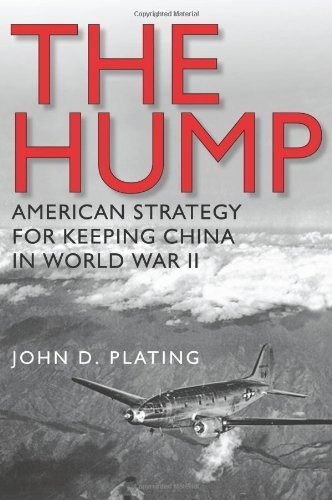 The Hump: America's Strategy for Keeping China in World War II (Williams-Ford Texas A&M University Military History Series) by John D. Plating (2011-02-08)