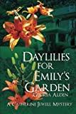 Daylillies For Emily's Garden: A Catherine Jewell Mystery