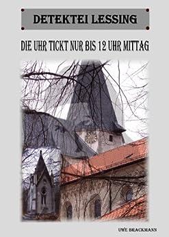 die uhr tickt nur bis 12 uhr mittag detektei lessing kriminalserie band 11 german edition. Black Bedroom Furniture Sets. Home Design Ideas
