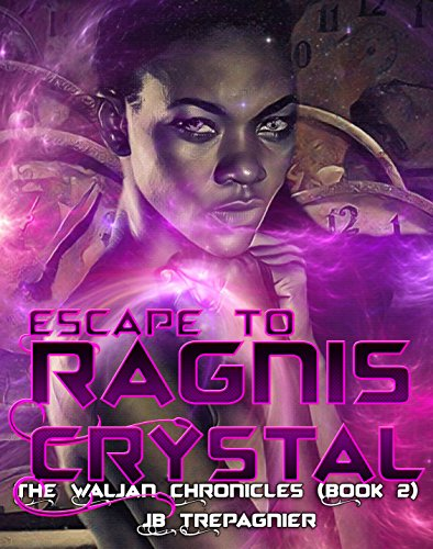 Escape to Ragnis Crystal: A Sci-Fi Romance Series (The Waljan Chronicles Book 2)
