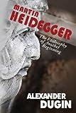 Martin Heidegger : The Philosophy of Another Beginning, Dugin, Alexander, 1593680376