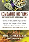 (US) Combating Biofilms: Why Your Antibiotics and Antifungals Fail: Solutions for Lyme Disease, Chronic Sinusitis, Pneumonia, Yeast Infections, Wounds, Ear ... Bad Breath, Cystic Fibrosis and Implants
