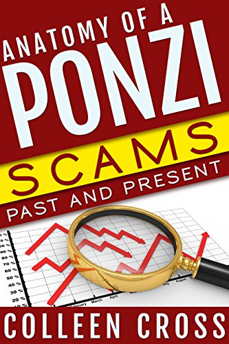 Anatomy of a Ponzi Scheme: Scams Past and Present by [Cross, Colleen]