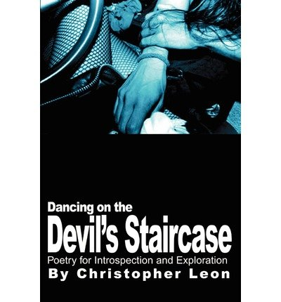 [Dancing on the Devil's Staircase: Poetry for Introspection and Exploration] (By: Christopher Leon) [published: October, 2001] pdf
