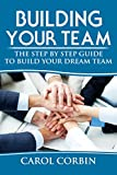 Building your team - The step by step guide to build your dream team