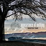 Wasted Time by Appearance Of Nothing (2009-08-31)