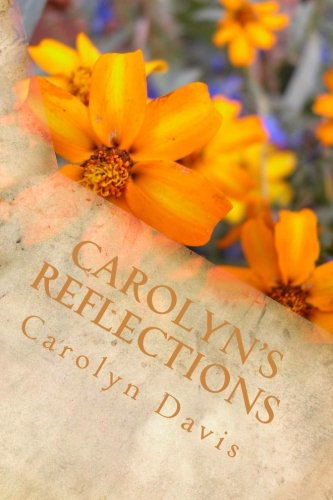 Carolyn's Reflections: Journaling Life's Situation Through Poetry (Volume 1)