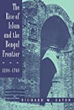 The Rise of Islam & the Bengal Frontier 1204–1760 (Paper) (Comparative Studies on Muslim Societies)
