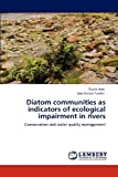 Diatom Communities As Indicators of Ecological Impairment in Rivers, Taurai Bere and Jose Galizia Tundisi, 3659121681