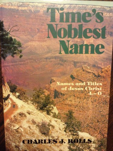 Time's Noblest Name: L, M, N, O (Names and Titles of Jesus Christ)