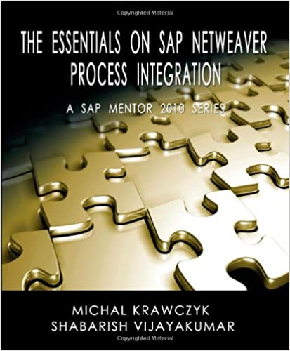 The Essentials on SAP NetWeaver Process Integration - A SAP Mentor 2010 Series, Michal Krawczyk; Shabarish Vijayakumar