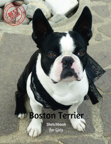 Boston Terrier SketchBook for Girls: Blank Paper for Drawing, Doodling or Sketching 120 Large Blank Pages (8.5