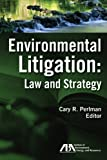 Environmental Litigation, Cary R. Perlman, 1604423676