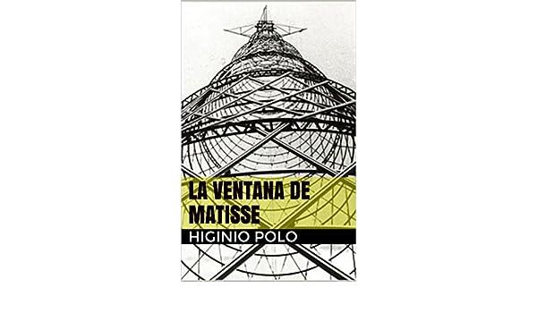 La ventana de Matisse eBook: Polo, Higinio: Amazon.es: Tienda Kindle