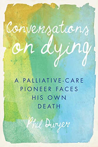 Download Conversations on Dying: A Palliative-Care Pioneer Faces His Own Death Pdf