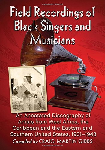 Field Recordings of Black Singers and Musicians: A Discography of Artists from West Africa, the Caribbean and the Eastern and Southern United States 1901-1943 ebook