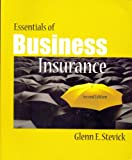 Essentials of Business Insurance, Stevick, Glenn E., 1932819983
