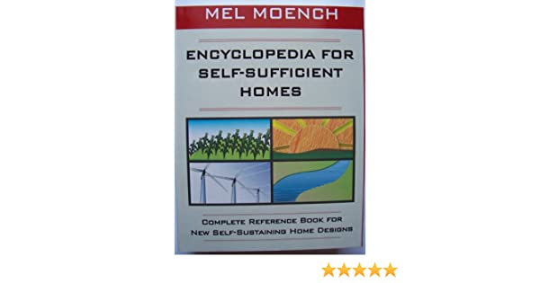Encyclopedia For Self Sufficient Homes A Complete Reference Book