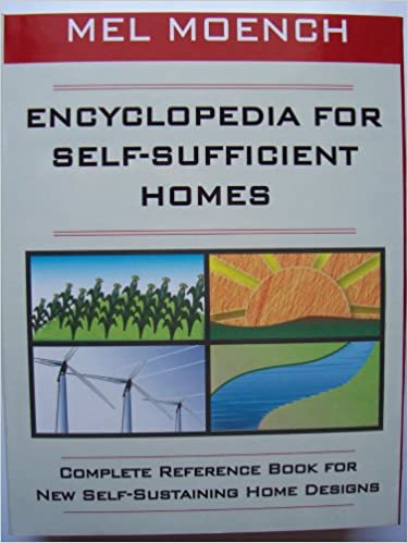 Encyclopedia For Self Sufficient Homes: A Complete Reference Book For New  Self Sustaining Home Designs 2007th Edition
