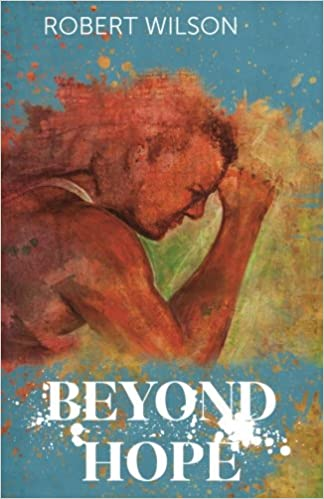 Beyond Hope: Robert Wilson: 9780999231302: Amazon com: Books