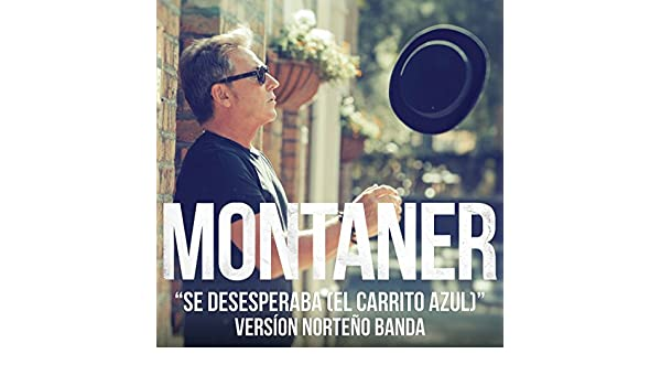 Se Desesperaba (El Carrito Azul) (Versión Norteño Banda) by Ricardo Montaner on Amazon Music - Amazon.com
